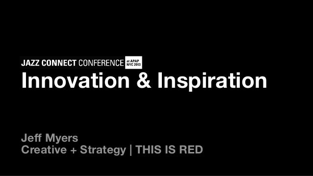 Innovation & InspirationJeff MyersCreative + Strategy | THIS IS RED