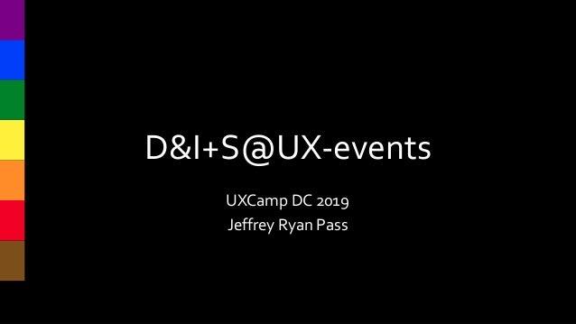 D&I+S@UX-events UXCamp DC 2019 Jeffrey Ryan Pass