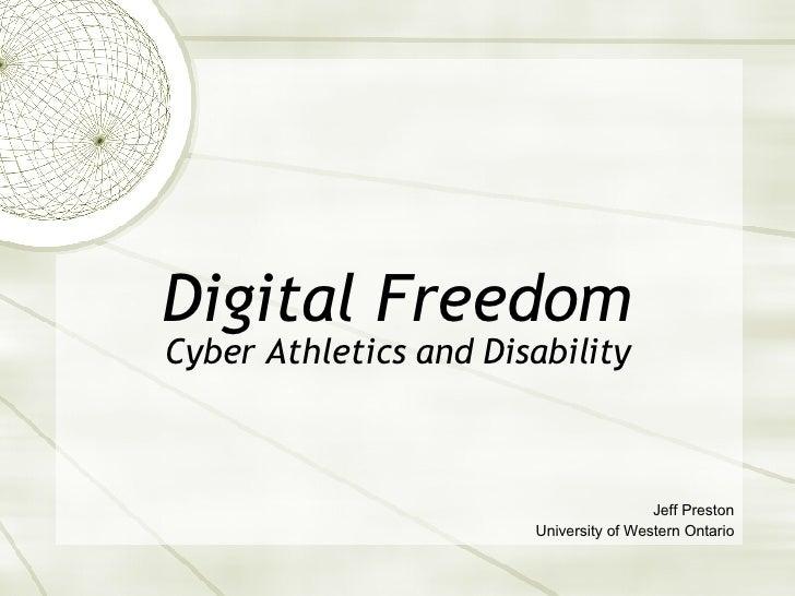 Digital Freedom Cyber Athletics and Disability Jeff Preston University of Western Ontario