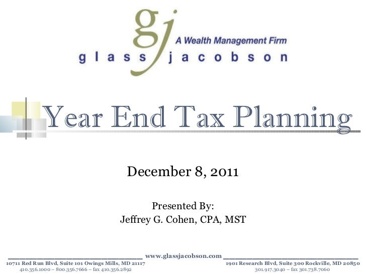 Year End Tax Planning December 8, 2011 Presented By: Jeffrey G. Cohen, CPA, MST _______________________  www.glassjacobson...