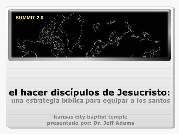 el hacer disc ípulos de Jesucristo: una estrategia bíblica para equipar a los santos kansas city baptist temple presentado...