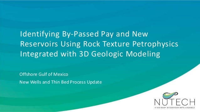 Identifying By-Passed Pay and New Reservoirs Using Rock Texture Petrophysics Integrated with 3D Geologic Modeling Offshore...