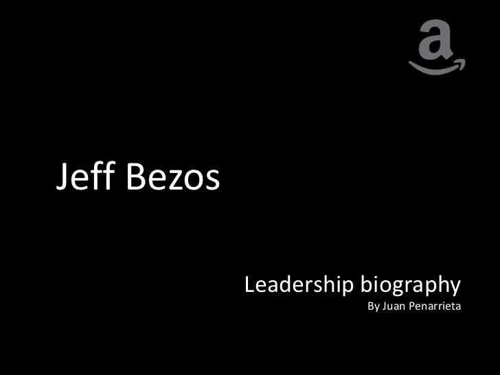Jeff Bezos             Leadership biography                        By Juan Penarrieta