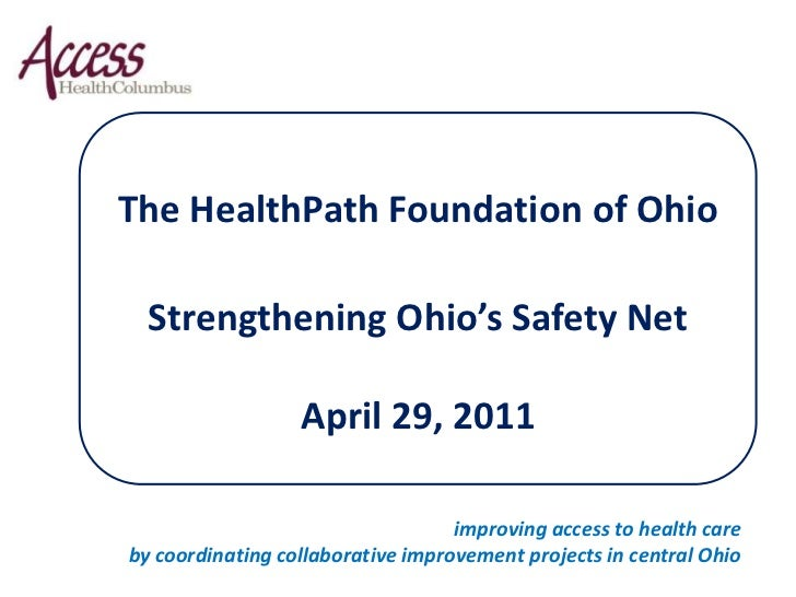 The HealthPath Foundation of Ohio<br />Strengthening Ohio's Safety Net<br />April 29, 2011<br />improving access to health...