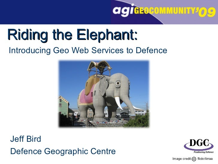 Introducing Geo Web Services to Defence Riding the Elephant: Jeff Bird Defence Geographic Centre Image credit:  flickr/iir...