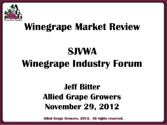 Winegrape Market Review         SJVWAWinegrape Industry Forum          Jeff Bitter    Allied Grape Growers    November 29,...