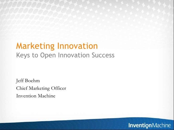 Marketing InnovationKeys to Open Innovation Success<br />Jeff Boehm<br />Chief Marketing Officer<br />Invention Machine<br />