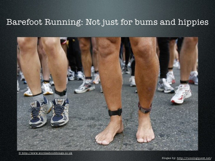 Barefoot Running: Not just for bums and hippies       © http://www.wordsaboutthings.co.uk                                 ...