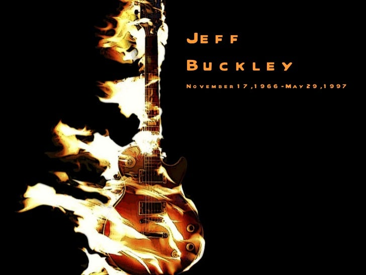 Jeff  Buckley   November 17 , 1966   -  May 29 , 1997