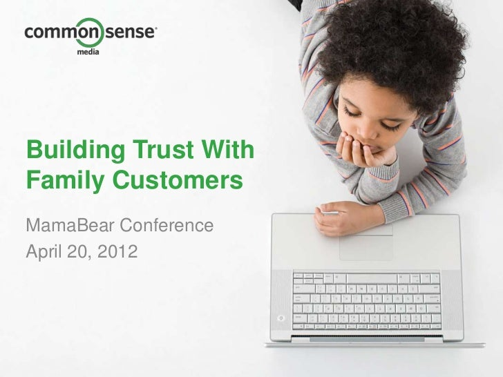 Building Trust WithFamily CustomersMamaBear ConferenceApril 20, 2012