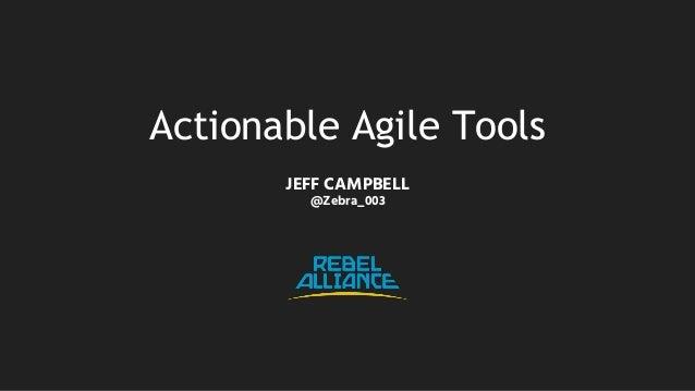 Actionable Agile Tools JEFF CAMPBELL @Zebra_003