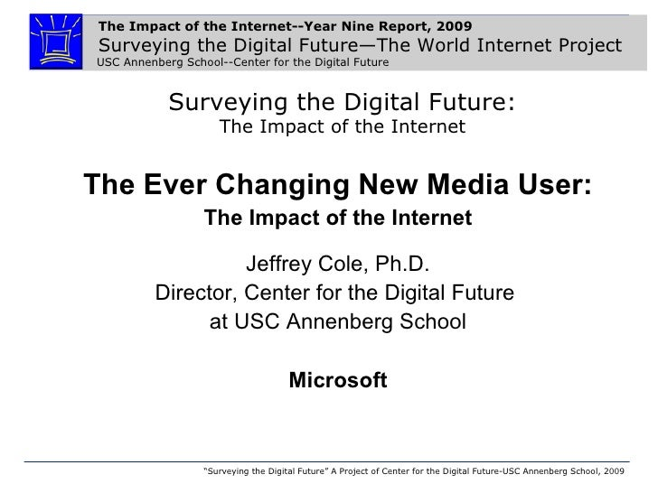 Surveying the Digital Future: The Impact of the Internet The Ever Changing New Media User: The Impact of the Internet Je...