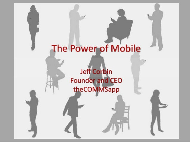 The Power of Mobile Jeff Corbin Founder and CEO theCOMMSapp