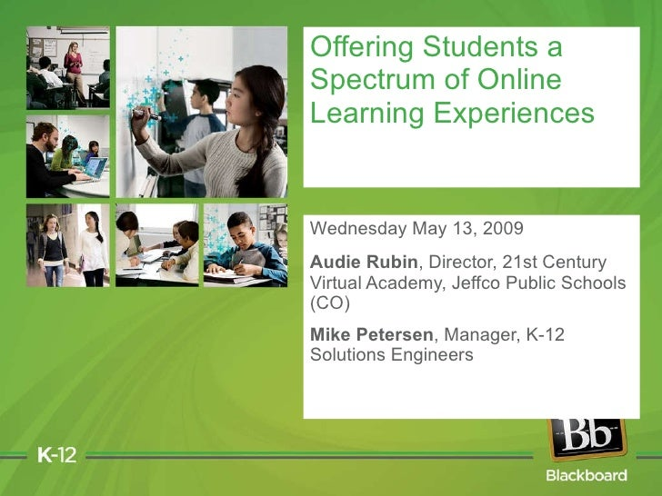 Wednesday May 13, 2009 Audie Rubin , Director, 21st Century Virtual Academy, Jeffco Public Schools (CO) Mike Petersen , Ma...
