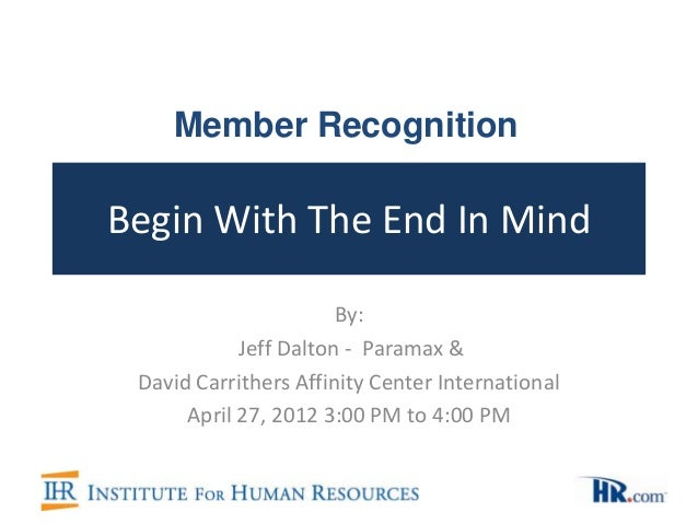 Begin With The End In Mind By: Jeff Dalton - Paramax & David Carrithers Affinity Center International April 27, 2012 3:00 ...
