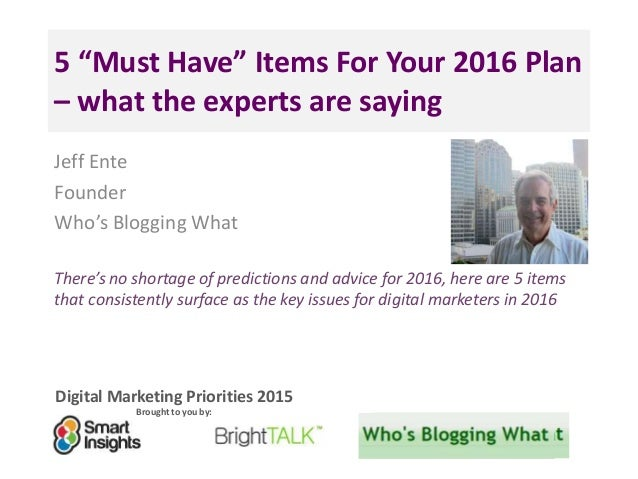 """Digital Marketing Priorities 2015 Brought to you by: 5 """"Must Have"""" Items For Your 2016 Plan – what the experts are saying ..."""