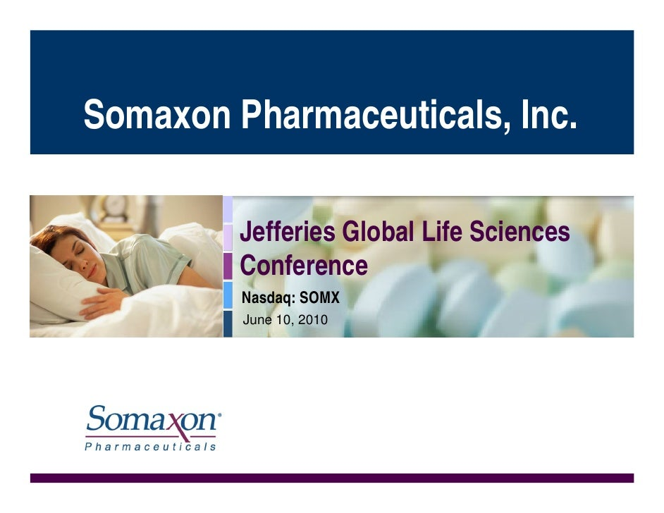 Somaxon Pharmaceuticals, Inc.           Jefferies Global Life Sciences          Conference          Nasdaq: SOMX          ...