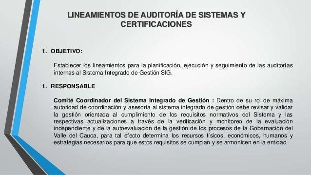 LINEAMIENTOS DE AUDITORÍA DE SISTEMAS Y CERTIFICACIONES  1. OBJETIVO: Establecer los lineamientos para la planificación, e...