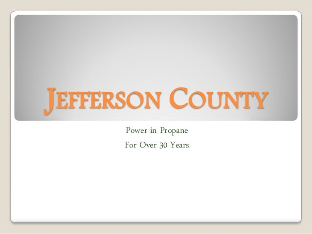JEFFERSON COUNTY Power in Propane For Over 30 Years