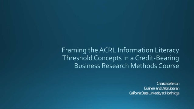 Authority is contextual Searching is Strategic Information Creation is a Process Research as Inquiry Information hasValue ...