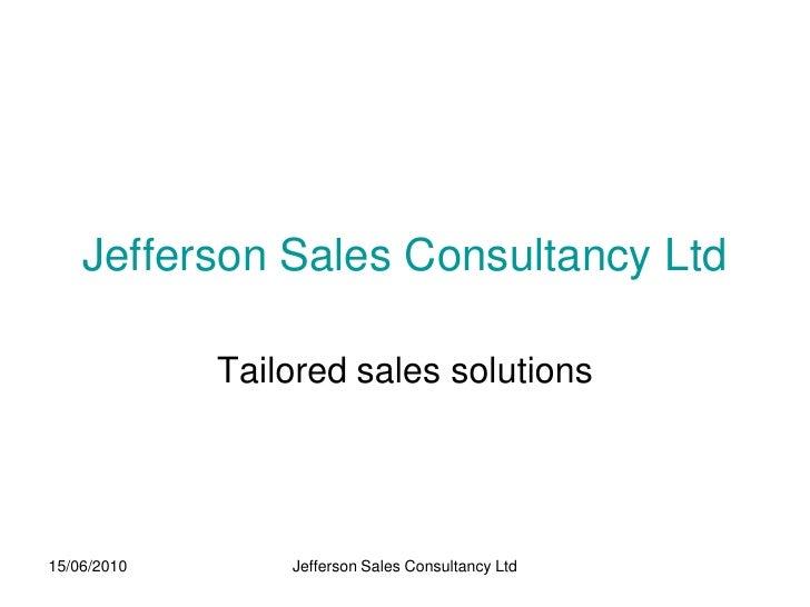 Jefferson Sales Consultancy Ltd               Tailored sales solutions     15/06/2010       Jefferson Sales Consultancy Ltd