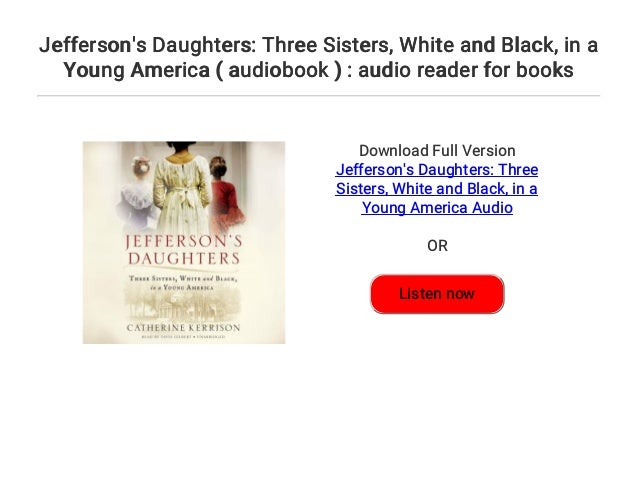 in a Young America Three Sisters Jeffersons Daughters White and Black