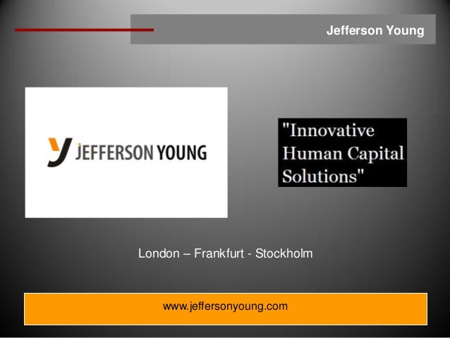 Jefferson YoungLondon – Frankfurt - Stockholm    www.jeffersonyoung.com