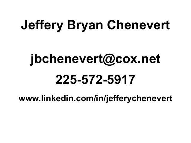Jeffery Bryan Chenevert jbchenevert@cox.net 225-572-5917 www.linkedin.com/in/jefferychenevert