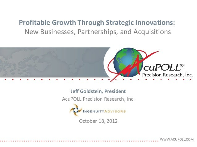 Profitable Growth Through Strategic Innovations:  New Businesses, Partnerships, and Acquisitions                Jeff Golds...