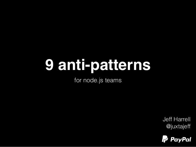 9 anti-patterns  for node.js teams  Jeff Harrell  @juxtajeff