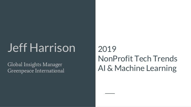 Jeff Harrison Global Insights Manager Greenpeace International 2019 NonProfit Tech Trends AI & Machine Learning