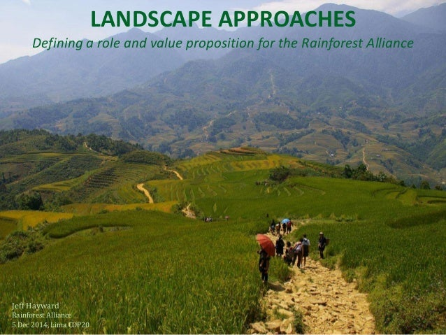 LANDSCAPE APPROACHES  Defining a role and value proposition for the Rainforest Alliance  1  Jeff Hayward  Rainforest Allia...