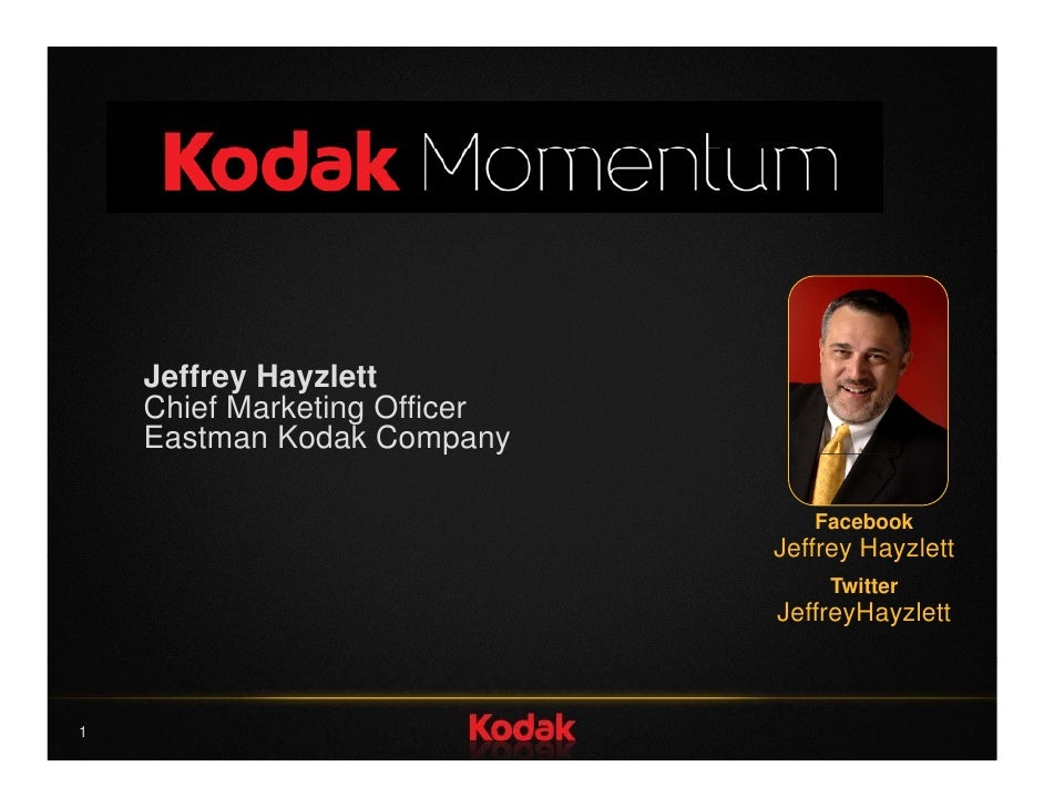 Jeffrey Hayzlett     Chief Marketing Officer     Eastman Kodak Companyp y                                    Facebook     ...