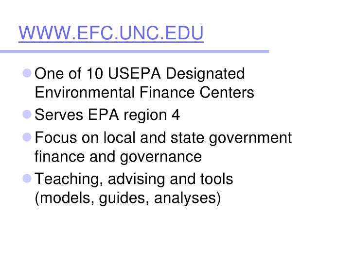 WWW.EFC.UNC.EDU<br />One of 10 USEPA Designated Environmental Finance Centers <br />Serves EPA region 4<br />Focus on loca...