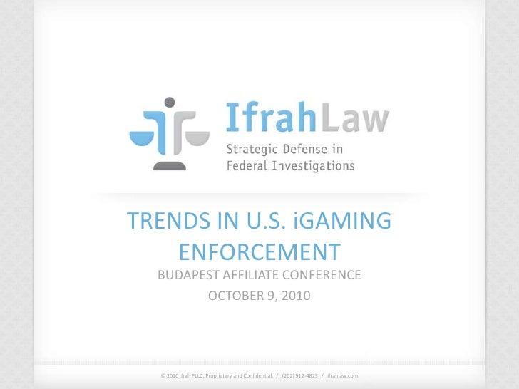 TRENDS IN U.S. iGAMING ENFORCEMENT<br />BUDAPEST AFFILIATE CONFERENCE<br />OCTOBER 9, 2010<br />