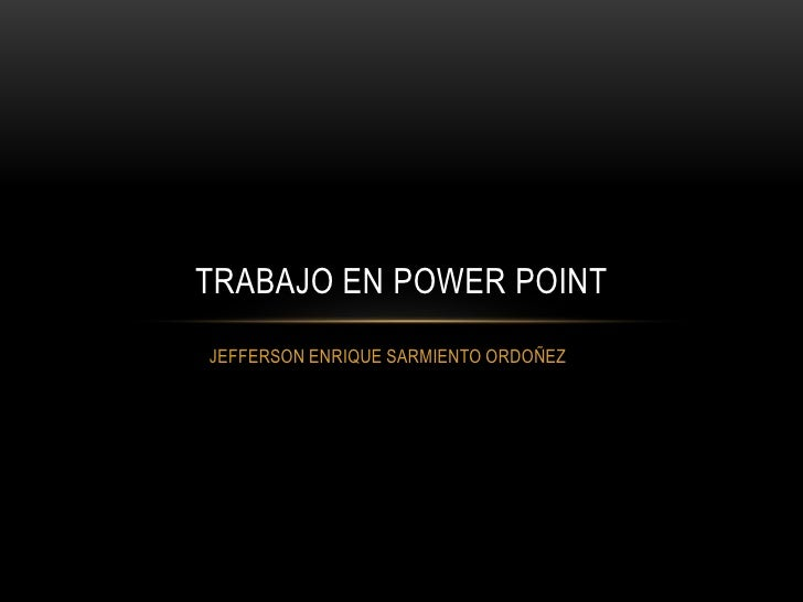 TRABAJO EN POWER POINTJEFFERSON ENRIQUE SARMIENTO ORDOÑEZ