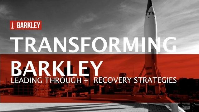 TRANSFORMINGBARKLEYLEADING THROUGH + RECOVERY STRATEGIES