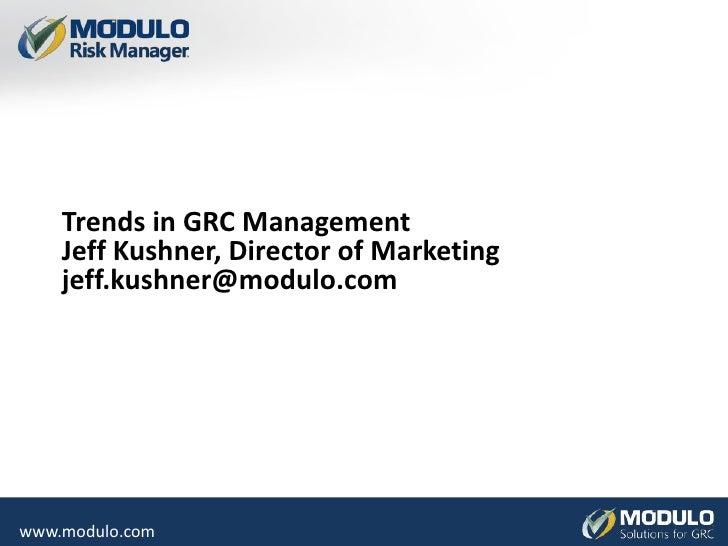 Trends in GRC ManagementJeff Kushner, Director of Marketingjeff.kushner@modulo.com<br />