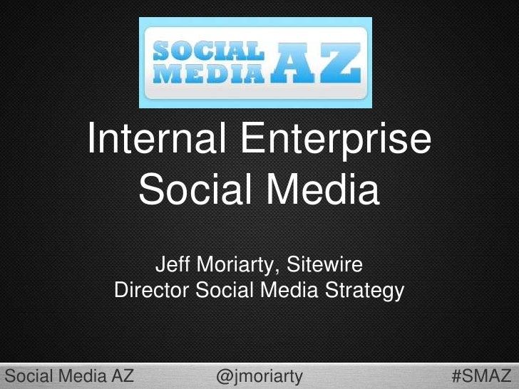 Internal Enterprise Social Media<br />Jeff Moriarty, SitewireDirector Social Media Strategy<br />
