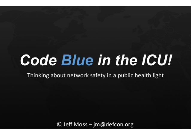 Code Blue in the ICU! Thinking	   about	   network	   safety	   in	   a	   public	   health	   light	    ©	   Jeff	   Moss	...