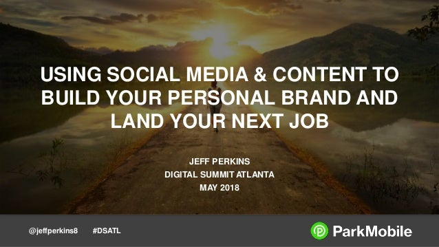 @jeffperkins8 #DSATL USING SOCIAL MEDIA & CONTENT TO BUILD YOUR PERSONAL BRAND AND LAND YOUR NEXT JOB JEFF PERKINS DIGITAL...