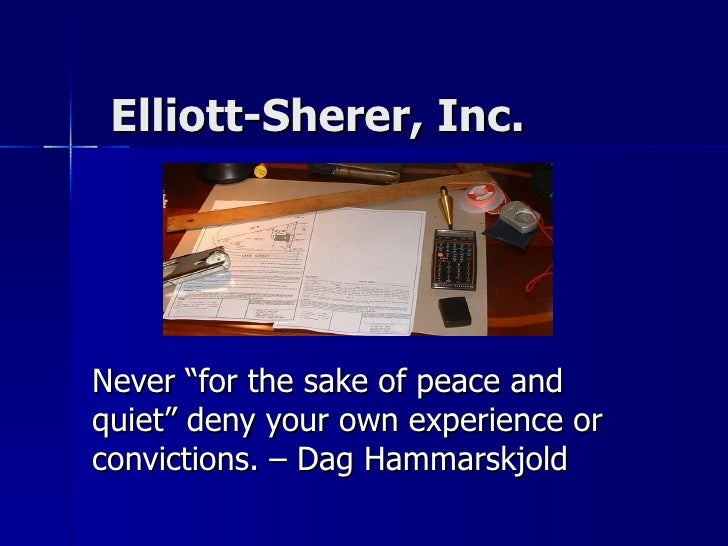 """Elliott-Sherer, Inc.  Never """"for the sake of peace and quiet"""" deny your own experience or convictions. – Dag Hammarskjold"""