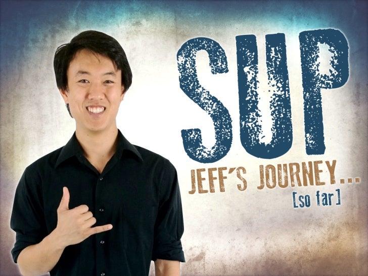 SUP - Jeff's Journey [so far] - [#VisualResume] - @jefftakushi