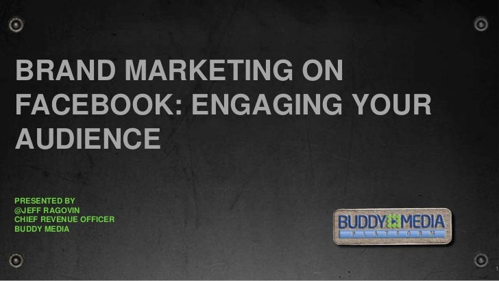 Brand Marketing on Facebook: Engaging your audience<br />Presented by <br />@Jeff Ragovin<br />Chief Revenue Officer<br />...