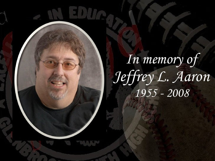 In memory of Jeffrey L. Aaron 1955 - 2008
