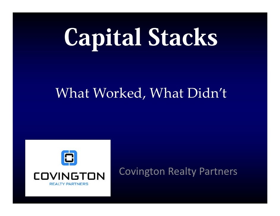 Capital StacksWhat Worked, What Didn't        Covington Realty Partners