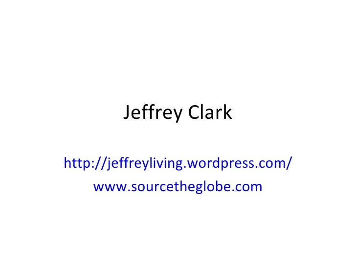 Jeffrey Clark http://jeffreyliving.wordpress.com/ www.sourcetheglobe.com