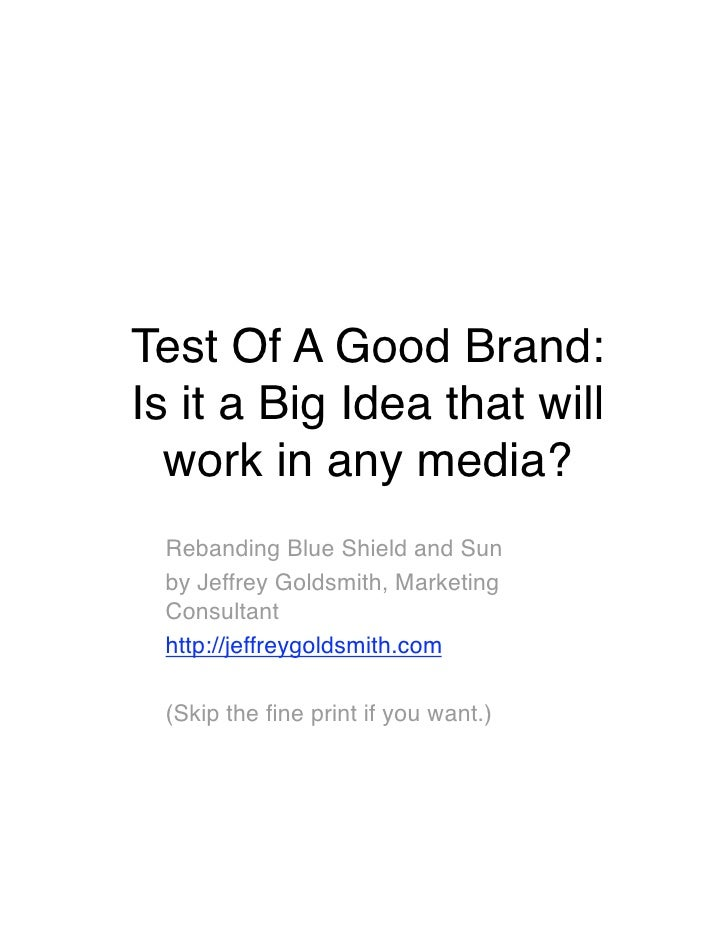 Test Of A Good Brand:  Is it a Big Idea that will   work in any media?  Rebanding Blue Shield and Sun  by Jeffrey Goldsmi...