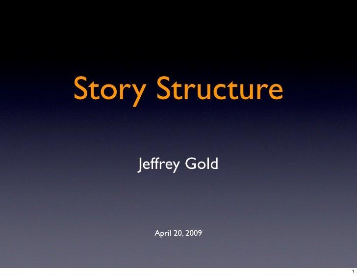 Story Structure      Jeffrey Gold         April 20, 2009                           1
