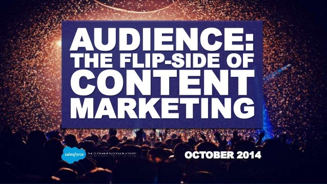 AUDIENCE:  THE FLIP-SIDE OF  CONTENT  MARKETING  OCTOBER 2014